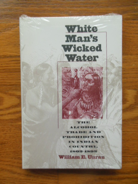 Image for White Man's Wicked Water : The Alcohol Trade and Prohibition in Indian Country, 1802-1892