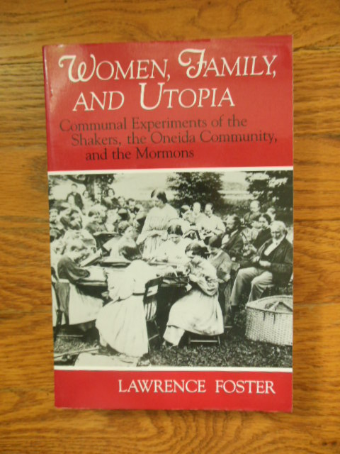 Image for Women, Family, and Utopia: Communal Experiments of the Shakers, the Oneida Community, and the Mormons