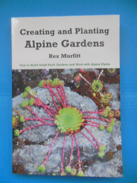 Image for Creating And Planting Alpine Gardens: How To Build Small Rock Gardens And Work With Alpine Plants