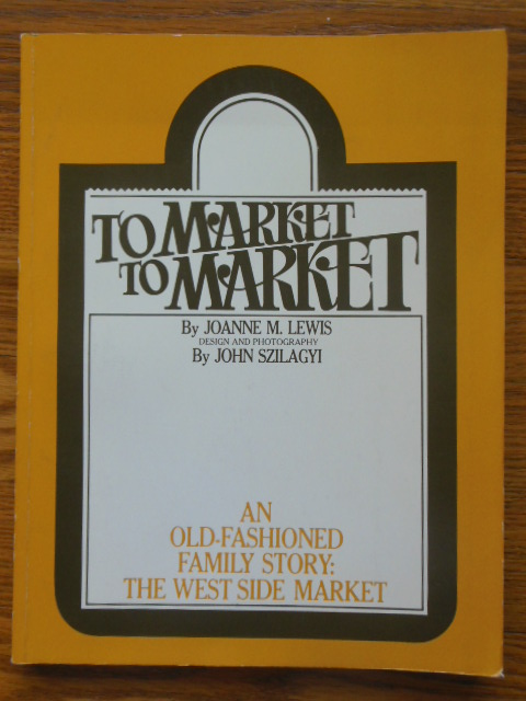 Image for To Market, To Market; An Old-Fashioned Family Story: The West Side Market  (SIGNED 1st Ed.)