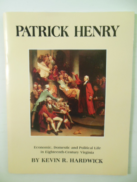 Image for Patrick Henry; Economic, Domestic and Political Life in Eighteenth-Century Virginia