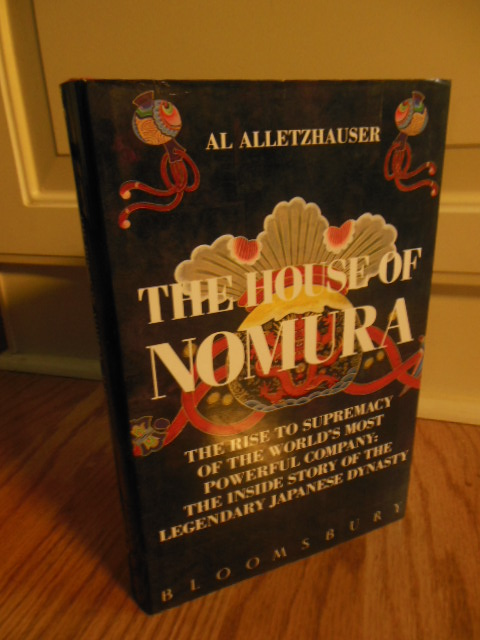 Image for The House of Nomura; The Rise to Supremacy of the World's Most Powerful Company: The Inside Story of the Legendary Japanese Dynasty