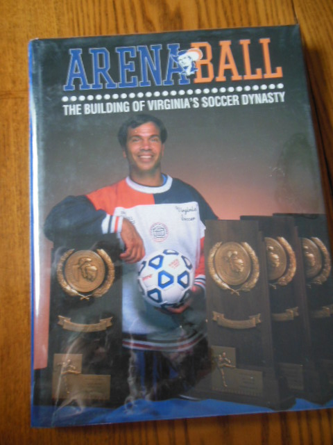 Image for Arena Ball: The Building of Virginia's Soccer Dynasty  (Limited Ed. Signed By Bruce Arena)