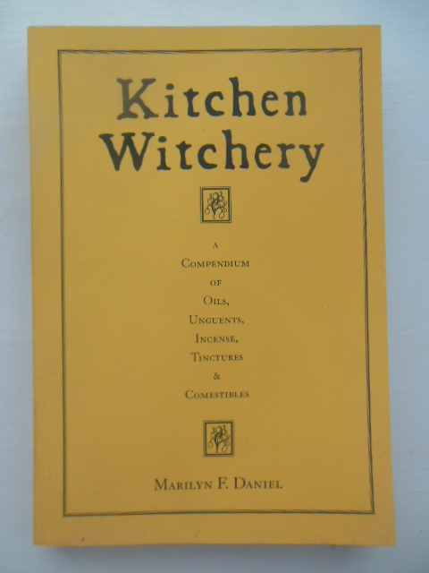Image for Kitchen Witchery: A Compendium of Oils, Unguents, Incense, Tinctures, and Comestibles