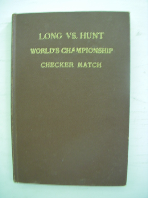 Image for Long-Hunt Match Games for the World's Checker Championship; Asa A. Long Vs. Edwin F. Hunt. Played at Miramar Inn, South Palm Beach, Florida, December 1936 Uner The Auspices Of American Checker Association