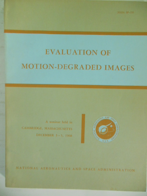 Image for Evaluation of Motion-Degraded Images; A Seminar Held in Cambridge, Massachusets December 3-5, 1968   (NASA SP-193)