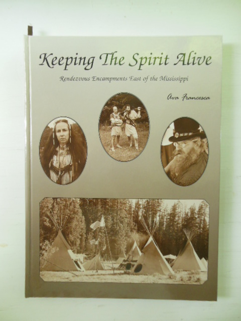 Image for Keeping the Spirit Alive; Rendezvous Encampments East of the Mississippi