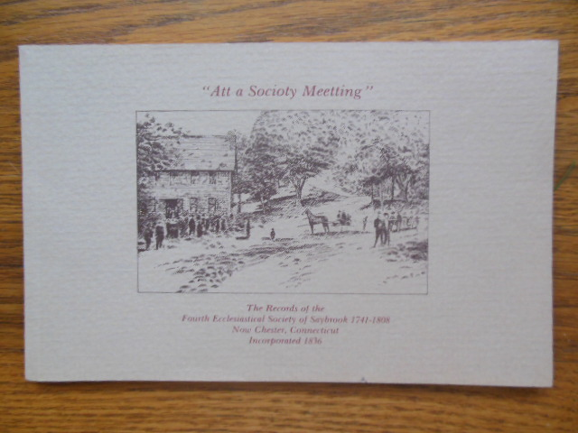 "Image for ""Att A Society Meeting""; The Records for the Fourth  Ecclesiastical Society of  Saybrook 1741-1808 Now Chester Connecticut"