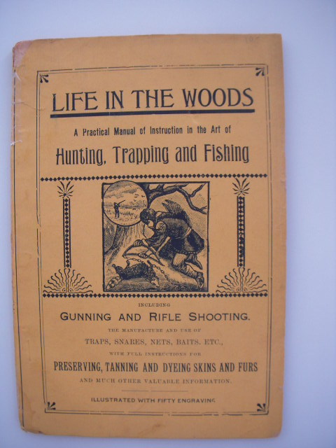 Image for Life in the Woods; A Practical Manual of Instruction in the Art of Hunting, Trapping and Fishing  Including Gunning and Rifle Shooting