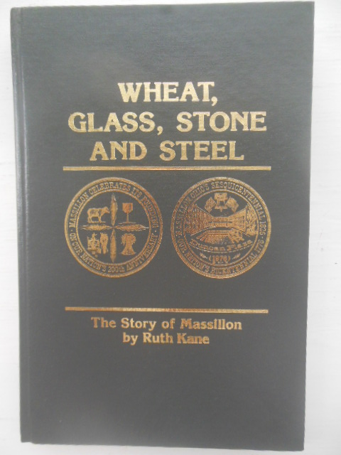 Image for Wheat, Glass, Stone and Steel: The Story of Massillon, Ohio  (SIGNED)