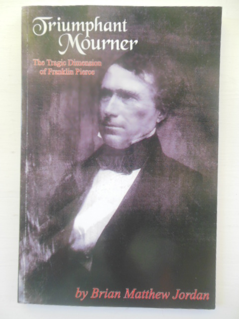 Image for Triumphant Mourner: The Tragic Dimension of Franklin Pierce  (SIGNED)