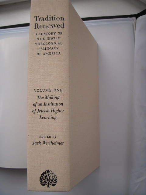 Image for Tradition Renewed; A History of the Jewish Theological Seminary of America Volume One; The Making of an Institution  of Jewish Higher Learning