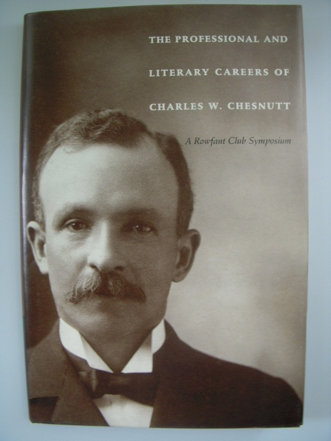 Image for The Professional and Literary Careers of Charles W. Chestnutt; A Rowfant Club Symposium