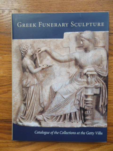 Image for Greek Funerary Sculpture: Catalogue of the Collections at the Getty Villa