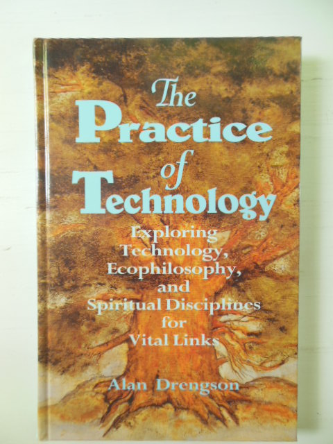 Image for The Practice of Technology: Exploring Technology, Ecophilosophy, and Spiritual Disciplines for Vital Links