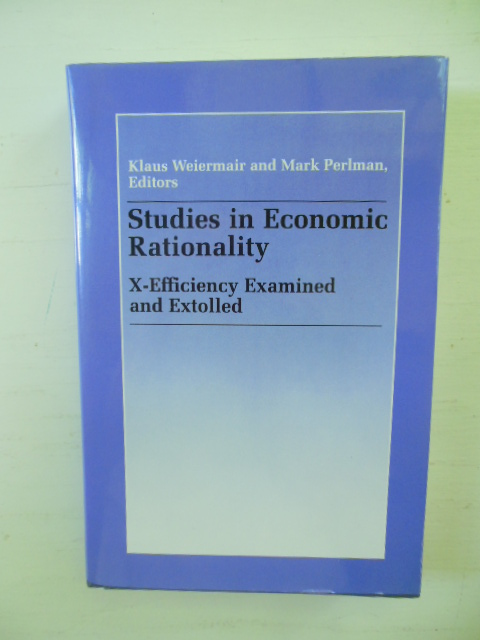 Image for Studies in Economic Rationality: X-Efficiency Examined and Extolled Essays Written in the Tradition of and to Honor Harvey Leibenstein
