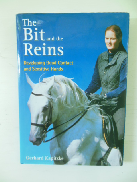 Image for The Bit and the Reins: Developing Good Contact and Sensitive Hands