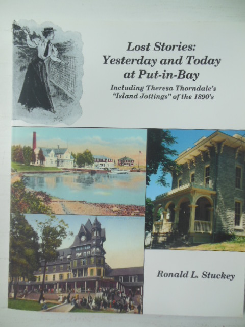 "Image for Lost Stories: Yesterday and Today at Put-In-Bay Including Theresa Thorndale's ""Island Jottings"" of the 1890's"