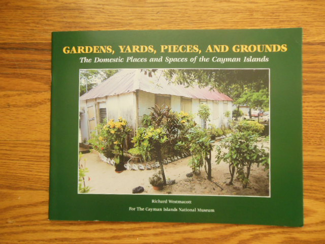 Image for Gardens, Yards, Pieces, and Grounds; The Domestic Places and Spaces of the Cayman Islands