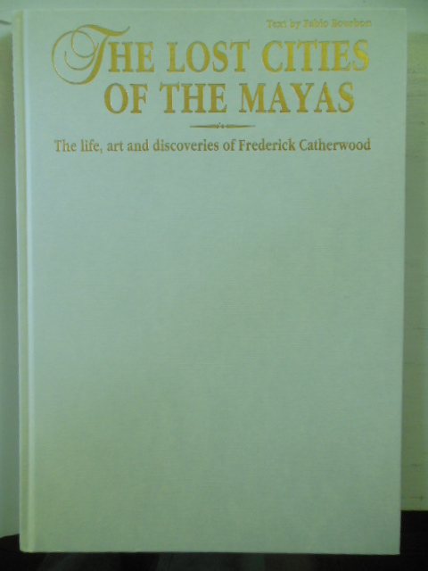 Image for Lost Cities of the Mayas: The Life, Art and Discoveries of Frederick Catherwood