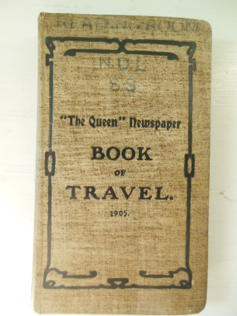 "Image for The ""Queen"" Newspaper Book of Travel; A Resume of Thr Practical Travel Information Which Has Appeared in The ""Queen"" from 1894 to 1905"