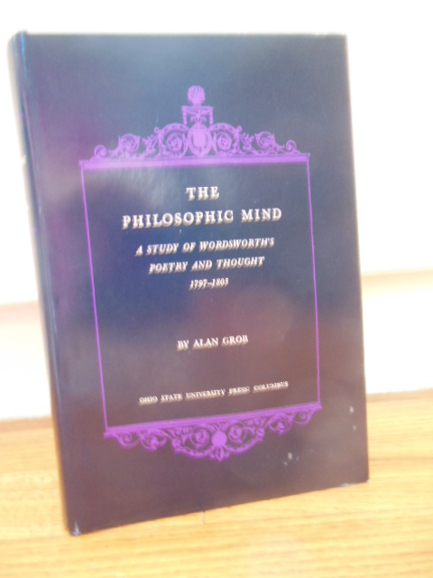 Image for The Philosophic Mind; A Study of Wordworth's Poetry and Thought  1797-1805