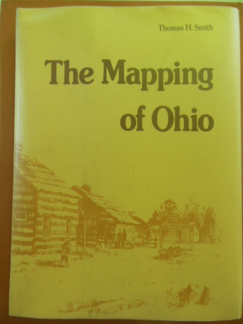 Image for The Mapping of Ohio: The Delineation of the State of Ohio through the Use of Manuscript Maps, Printed Maps, and Plats, Sketches and Plans from Original Map Makers with a Narrative Which Describes Each Map from Contemporary Sources