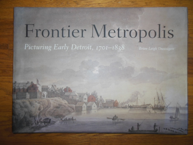Image for Frontier Metropolis: Picturing Early Detroit, 1701-1838  (SIGNED)