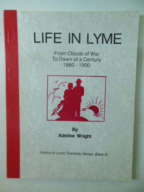 Image for Life in Lyme; From Clouds of War to Dawn of a Century 1860-1900  (Huron County, Ohio)