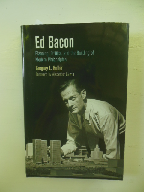 Image for Ed Bacon; Planning, Politics, and the Building of Modern Philadelphia