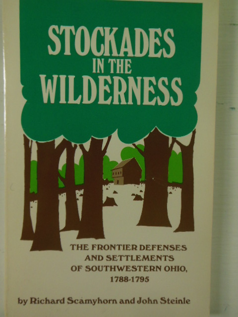 Image for Stockades in the Wilderness: The Frontier Defenses and Settlements of Southwestern Ohio, 1788-1795 (SIGNED 1st Ed.)