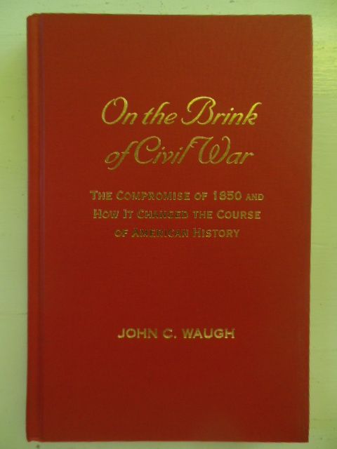 Image for On the Brink of Civil War: The Compromise of 1850 and How It Changed the Course of American History (The American Crisis Series: Books on the Civil War Era)