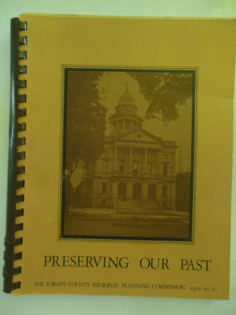 Image for Preserving Our Past the Lorain County Regional Planning Commision Report No. 20 (Lorain County, Ohio)