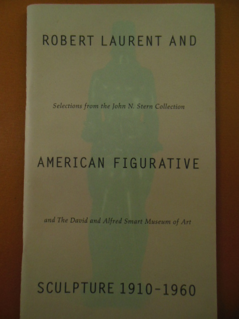 Image for Robert Laurent and American Figurative Sculpture 1910-1960; Selections From the John N. Stern Collection and the David and Alfred Smart Museum of Art