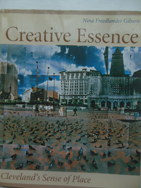 Image for Creative Essence: Cleveland's Sense Of Place (Cleveland Artists Foundations Dialogue with CD))