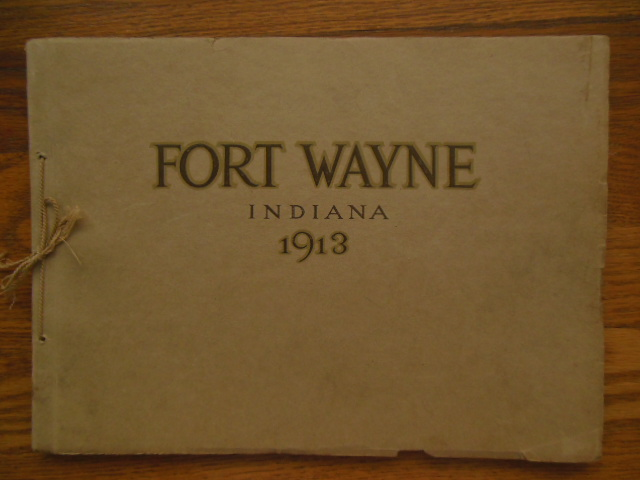 Image for Fort Wayne, Indiana 1913; A Presentation of Her Resources  Achievemants and Possibilities