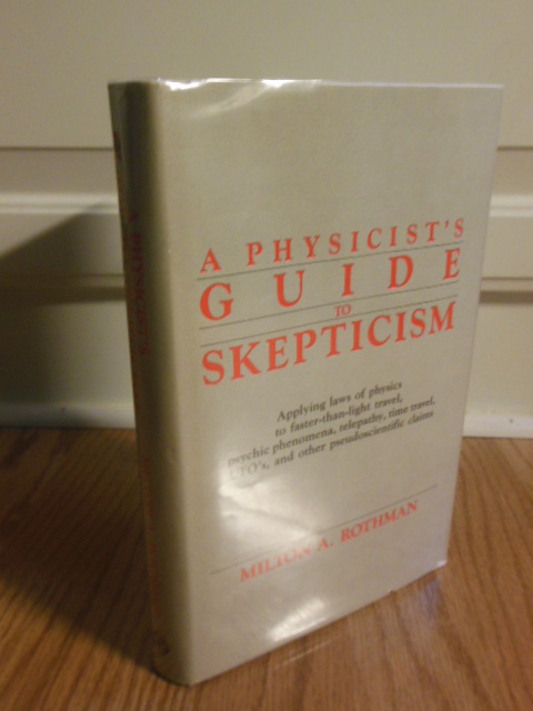 Image for A Physicist's Guide to Skepticism: Applying Laws of Physics to Faster-Than-Light Travel, Psychic Phenomena, Telepathy, Time Travel, UFOs, and Other Pseudoscientific Claims