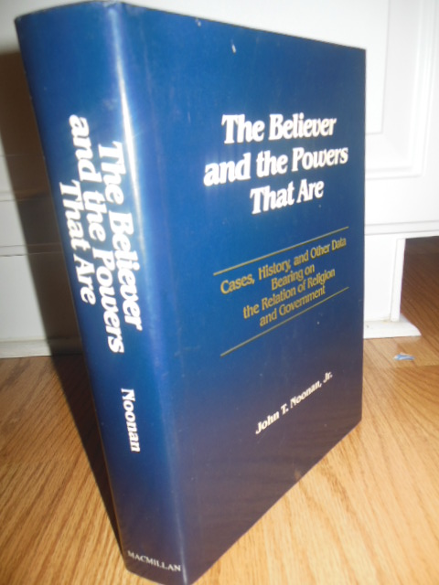 Image for The Believer and the Powers That Are: Cases, History, and Other Data Bearing on the Relation of Religion and Government