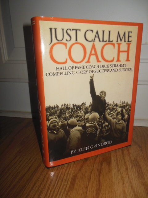 Image for Just Call Me Coach; Hall of Fame Coach Dick Strahm's  Compelling Story of Success and Survival SIGNED by Strahm)
