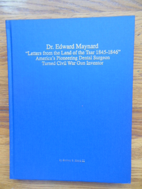"Image for Dr. Edward Maynard ""Letters From the Land  of the Tsar 1845-1846"" America's  Pioneering  Dental Surgeon Turned  Civil War Gun Inventor"