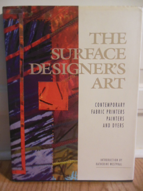 The Surface Designer's Art: Contemporary, Fabric, Printers, Painters and Dyers