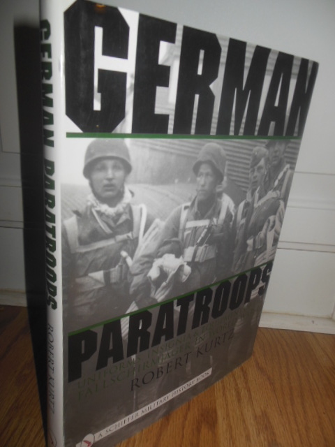 Image for German Paratroops, Uniforms, Insignia & Equipment of the Fallschirmjager in Wwii: Uniforms, Insignia & Equipment of the Fallschirmjager in World War II (Schiffer Military History)