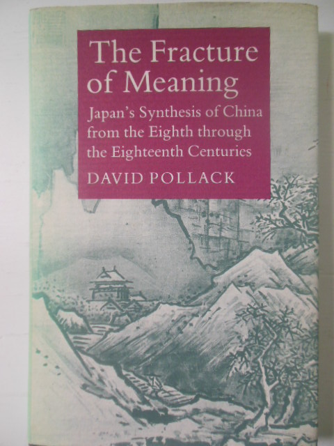 Image for The Fracture of Meaning: Japan's Synthesis of China from the Eighth through the Eighteenth Centuries