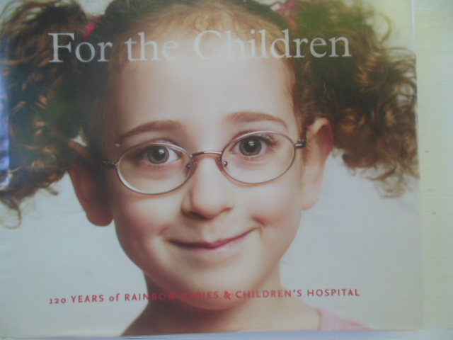 Image for For the Children: 120 Years  of Rainbow, Babies  & Children's Hospital