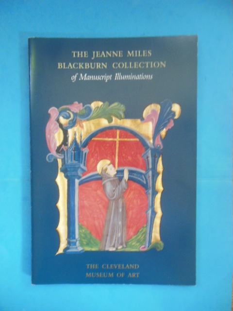 Image for The Jeanne Miles Blackburn Collection of Manuscript Illuminations (Art Exhibition Catalog, 1999)