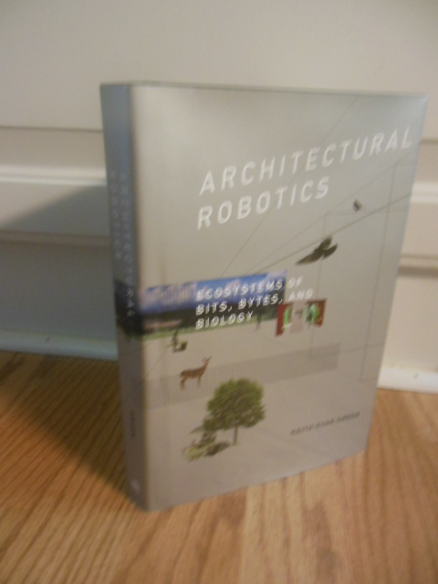 Image for Architectural Robotics: Ecosystems of Bits, Bytes, and Biology