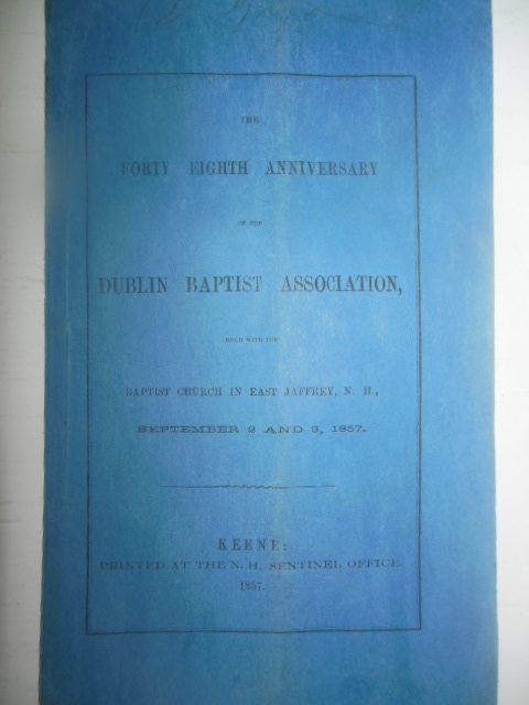 Image for The Forty Eighth Anniversary of the Dublin Baptist Association Held with the Baptist Church in East Jaffrey, New Hampshire September 2 and 3, 1857