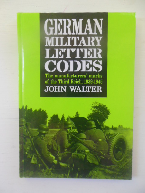 Image for German Military Letter Codes: Manufacturers' Marks of the Third Reich 1939-1945.(SIGNED)