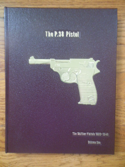 Image for The P.38 Pistol: The Walther Pistols  1930-1945   Volume One