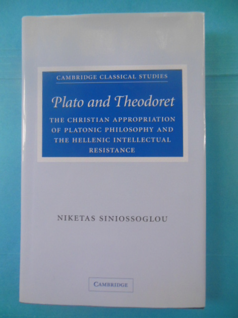 Image for Plato and Theodoret: The Christian Appropriation of Platonic Philosophy and the Hellenic Intellectual Resistance
